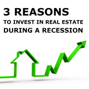 3 Reasons to Invest In Real Estate During a Recession
