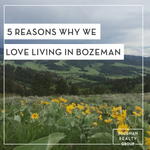 5 Reasons We Love Living In Bozeman, Montana